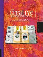The Creative Entrepreneur : A DIY Visual Guidebook for Making Business Ideas Real - Lisa Sonora Beam