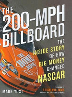 The 200-MPH Billboard : The Inside Story of How Big Money Changed NASCAR - Mark Yost