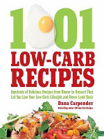 1001 Low-Carb Recipes : Hundreds of Delicious Recipes from Dinner to Dessert That Let You Live Your Low-Carb Lifestyle and N - Dana Carpender