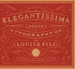 Elegantissima : The Design and Typography of Louise Fili - Louise Fili