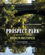 Prospect Park : Olmsted and Vaux's Brooklyn Masterpiece - David P. Colley