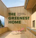 The Greenest Home : Superinsulated and Passive House Design - Julie Torres Moskovitz