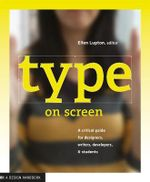 Type on Screen : A Critical Guide for Designers, Writters, Developers, and Students - Maryland Institute, College of Art