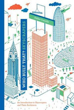 Who Built That? Skyscrapers : An Introduction to Skyscrapers and Their Architects - Didier Cornille