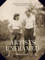 Artists Unframed : Snapshots from the Smithsonian's Archives of American Art - Merry Forresta