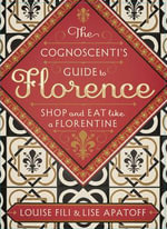 The Cognoscenti's Guide to Florence : Shop and Eat Like a Florentine - Louise Fili