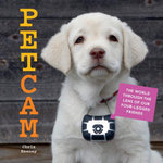 Petcam : The World Through the Lens of Our Four-Legged Friends - Chris Keeney