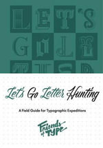 Let's Go Letter Hunting : A Field Guide for Typographic Expeditions - Friends of Type