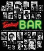 Terminal Bar : A Photographic Record of New York's Most Notorious Watering Hole - Stefan Nadelman