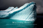 Melting Away : Images of the Arctic and Antarctic - Camille Seamna