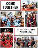 Come Together : The Rise of Cooperative Art and Design - Francesco Spampinato