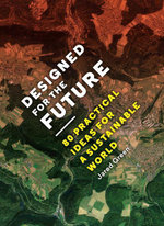 Designed for the Future : 80 Practical Ideas for a Sustainable World