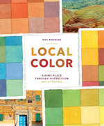 Local Color : Seeing Place Through Watercolor - Mimi Robinson