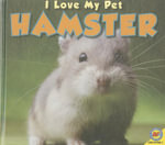 Hamster : I Love My Pet (Library) - Aaron Carr