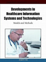 Developments in Healthcare Information Systems and Technologies : Models and Methods