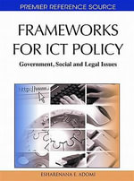 Frameworks for Ict Policy : Government, Social and Legal Issues