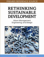 Rethinking Sustainable Development : Urban Management, Engineering, and Design