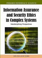 Information Assurance and Security Ethics in Complex Systems : Interdisciplinary Perspectives