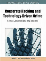 Corporate Hacking and Technology-Driven Crime : Social Dynamics and Implications