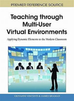 Teaching Through Multi-User Virtual Environments : Applying Dynamic Elements to the Modern Classroom