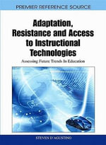 Adaptation, Resistance and Access to Instructional Technologies : Assessing Future Trends in Education - Igi Global