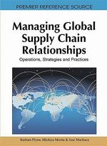 Managing Global Supply Chain Relationships : Operations, Strategies and Practices