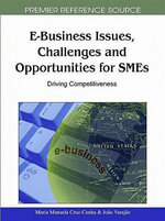 E-Business Issues, Challenges and Opportunities for Smes : Driving Competitiveness