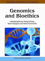 Genomics and Bioethics : Interdisciplinary Perspectives, Technologies and Advancements