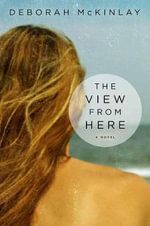The View from Here : A Novel - Deborah McKinlay