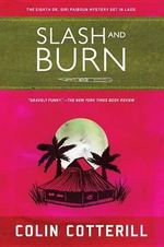 Slash and Burn : A Dr. Siri Investigation Set in Laos - Colin Cotterill