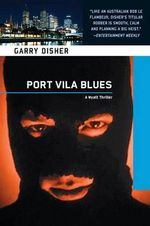Port Vila Blues : A Wyatt Thriller - Garry Disher