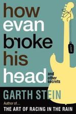 How Evan Broke His Head and Other Secrets : And Other Secrets - Garth Stein