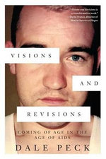 Visions and Revisions : Coming of Age in the Age of AIDS - Dale Peck
