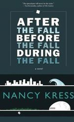 After the Fall, Before the Fall, During the Fall : A Novel - Nancy Kress