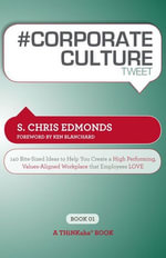 #Corporate Culture Tweet Book01 : 140 Bite-Sized Ideas to Help You Create a High Performing, Values Aligned Workplace That Employees Love - S. Chris Edmonds