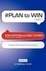 # PLAN to WIN Tweet Book01 : Build Your Business Thru Territory and Strategic Account Planning - Ron Synder