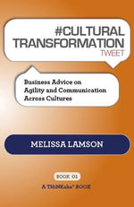 #Cultural Transformation Tweet Book01 : Business Advice on Agility and Communication Across Cultures - Melissa Lamson