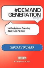 # DEMAND GENERATION Tweet Book01 : 140 Insights on Powering Your Sales Pipeline - Gaurav Kumar
