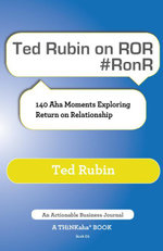 Ted Rubin on Ror #Ronr : 140 AHA Moments Exploring Return on Relationship - Ted Rubin