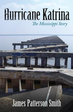 Hurricane Katrina : The Mississippi Story - James Patterson Smith