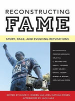 Reconstructing Fame : Sport, Race, and Evolving Reputations