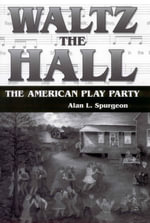 Waltz the Hall : The American Play Party - Alan L. Spurgeon