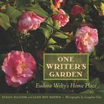 One Writer S Garden : Eudora Welty S Home Place - Susan Haltom