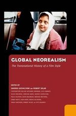 Global Neorealism : The Transitional History of a Film Style