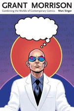 Grant Morrison : Combining the Worlds of Contemporary Comics - Marc Singer