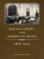 Racial Uplift and American Music, 1878-1943 - Lawrence Schenbeck