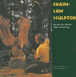 Chainsaw Sculptor : The Art of J. Chester 