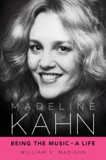 Madeline Kahn : Being the Music, A Life - William V. Madison