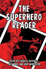 The Superhero Reader : Reimagining Critical Discourse on the Form