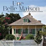 Une Belle Maison : The Lombard Plantation House in New Orleans's Bywater - S Frederick Starr